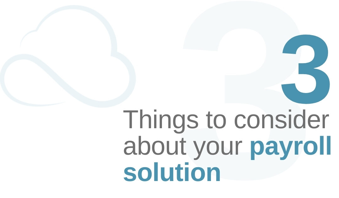 3 Things to Consider About Your Current Payroll Solution